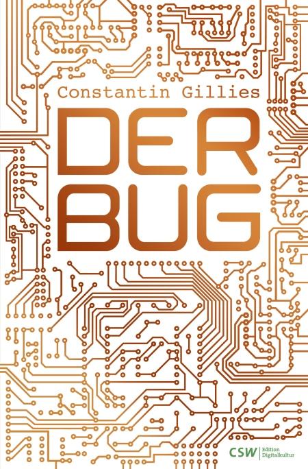 Der Bug ist das neue Buch von Constantin Gillies.